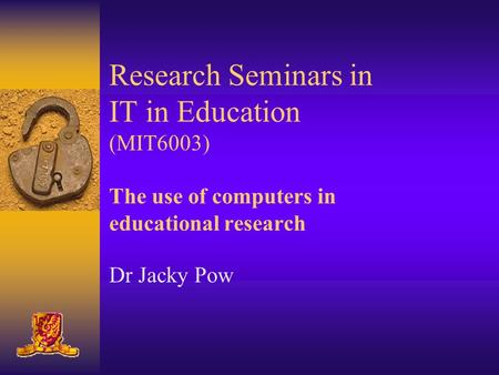 Research Seminars in IT in Education (MIT6003) The use of computers in educational research Dr Jacky Pow.
