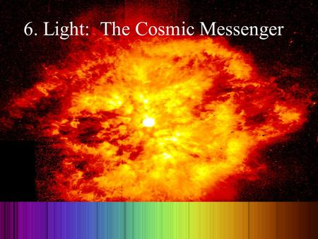 © 2004 Pearson Education Inc., publishing as Addison-Wesley 6. Light: The Cosmic Messenger.
