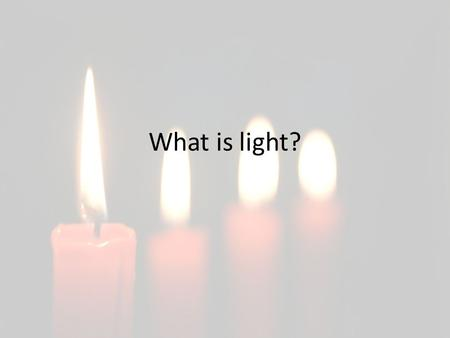 What is light?. Light Make a list of things that give us light. How many can you think of?