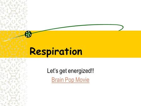 Respiration Let's get energized!! Brain Pop Movie.