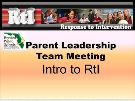 Parent Leadership Team Meeting Intro to RtI.  RtI Overview  Problem Solving Process  What papers do I fill out?  A3 documenting the story.