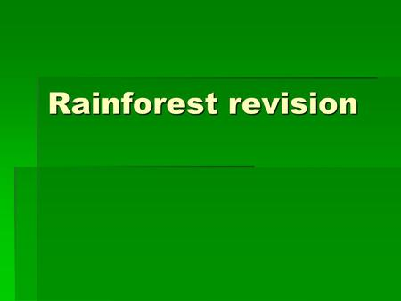 Rainforest revision. Here is the answer: what is the question?  Adaptation  Emergent  Forest floor  Sustainable development  Eco tourism  Cattle.