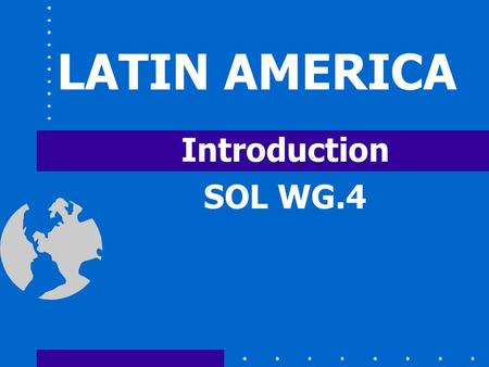 LATIN AMERICA Introduction SOL WG.4 Where is Latin America? Find Mexico on a World Map... …and move southward.