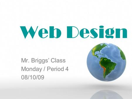 Web Design Mr. Briggs' Class Monday / Period 4 08/10/09.