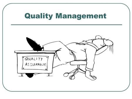 Quality Management. Defining Quality n Conformance to Requirements n Fitness for Use n Customer Satisfaction.