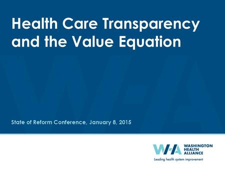 State of Reform Conference, January 8, 2015 Health Care Transparency and the Value Equation.