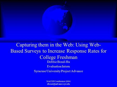 NACEP Conference 2004 Capturing them in the Web: Using Web- Based Surveys to Increase Response Rates for College Freshman Debbie.