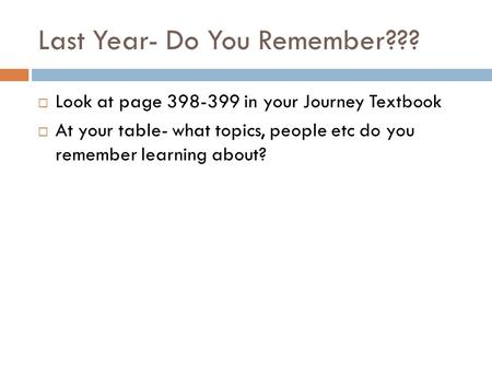 Last Year- Do You Remember???  Look at page 398-399 in your Journey Textbook  At your table- what topics, people etc do you remember learning about?