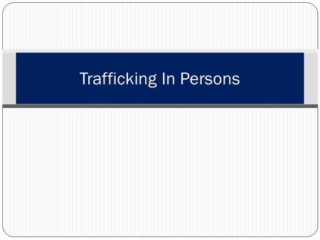 Trafficking In Persons. Learning Topics Importance Definition History Trafficking laws Global extent What to look for? Places to avoid Actions to take.