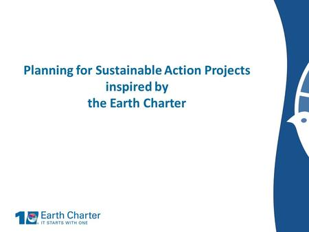 Planning for Sustainable Action Projects inspired by the Earth Charter.