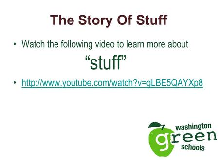 "The Story Of Stuff Watch the following video to learn more about ""stuff"""