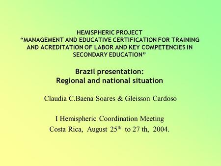 "HEMISPHERIC PROJECT ""MANAGEMENT AND EDUCATIVE CERTIFICATION FOR TRAINING AND ACREDITATION OF LABOR AND KEY COMPETENCIES IN SECONDARY EDUCATION"" Brazil."