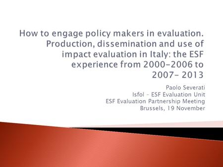 Paolo Severati Isfol – ESF Evaluation Unit ESF Evaluation Partnership Meeting Brussels, 19 November.