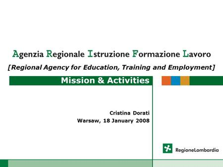 Mission & Activities Cristina Dorati Warsaw, 18 January 2008 [Regional Agency for Education, Training and Employment]