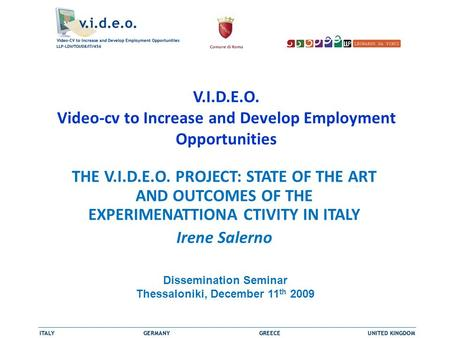 V.I.D.E.O. Video-cv to Increase and Develop Employment Opportunities THE V.I.D.E.O. PROJECT: STATE OF THE ART AND OUTCOMES OF THE EXPERIMENATTIONA CTIVITY.