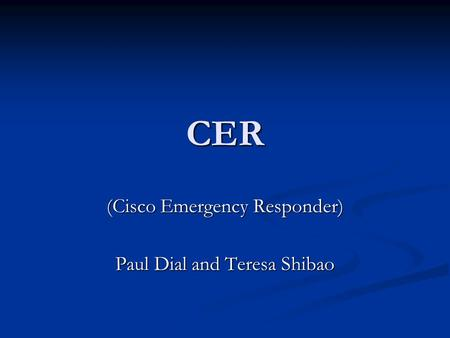 (Cisco Emergency Responder) Paul Dial and Teresa Shibao