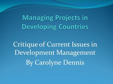 Critique of Current Issues in Development Management By Carolyne Dennis.