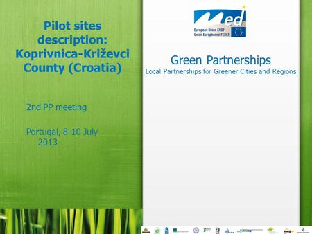 Green Partnerships Local Partnerships for Greener Cities and Regions Pilot sites description: Koprivnica-Križevci County (Croatia) 2nd PP meeting Portugal,