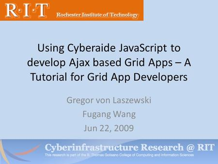Using Cyberaide JavaScript to develop Ajax based Grid Apps – A Tutorial for Grid App Developers Gregor von Laszewski Fugang Wang Jun 22, 2009.