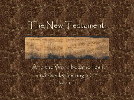 "The New Testament: ""And the Word became flesh, and dwelled among us…"" John 1:14."