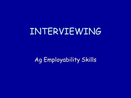 INTERVIEWING Ag Employability Skills. Objectives Determine the importance of first impressions Identify key components of first impressions Demonstrate: