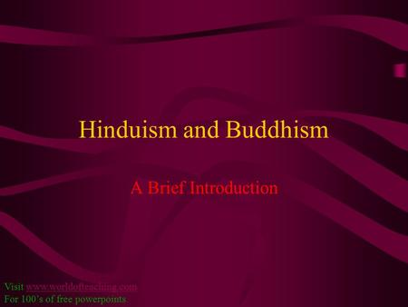 Hinduism and Buddhism A Brief Introduction Visit www.worldofteaching.comwww.worldofteaching.com For 100's of free powerpoints.