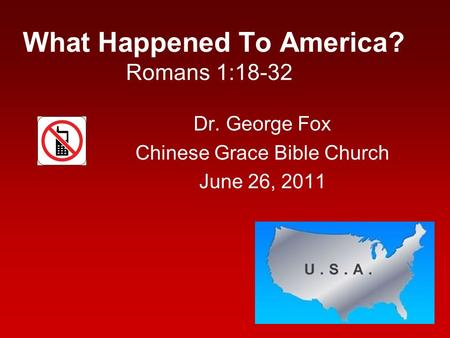 What Happened To America? Romans 1:18-32 Dr. George Fox Chinese Grace Bible Church June 26, 2011.