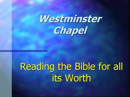 Reading the Bible for all its Worth Westminster Chapel.