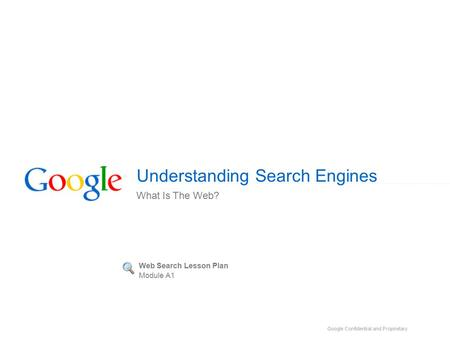 Understanding Search Engines What Is The Web? Web Search Lesson Plan Module A1.