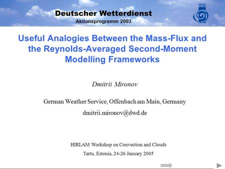 Aktionsprogramm 2003 Useful Analogies Between the Mass-Flux and the Reynolds-Averaged Second-Moment Modelling Frameworks Dmitrii Mironov German Weather.