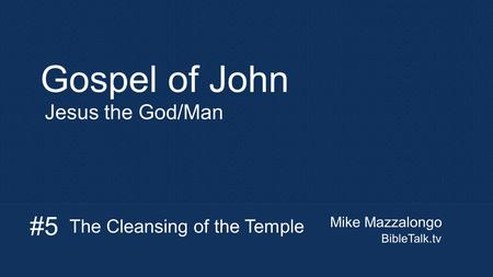 Mike Mazzalongo BibleTalk.tv Gospel of John Jesus the God/Man The Cleansing of the Temple #5.