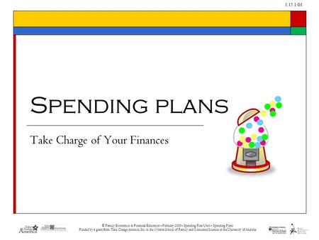 1.15.1.G1 © Family Economics & Financial Education –February 2009– Spending Plan Unit – Spending Plans Funded by a grant from Take Charge America, Inc.