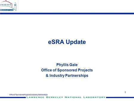Office of Sponsored Projects & Industry Partnerships 1 eSRA Update Phyllis Gale Office of Sponsored Projects & Industry Partnerships.