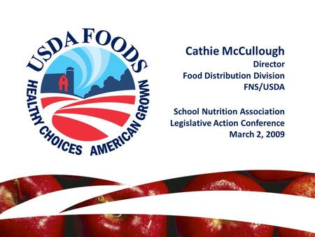 Cathie McCullough Director Food Distribution Division FNS/USDA School Nutrition Association Legislative Action Conference March 2, 2009.
