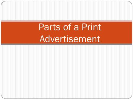 "Parts of a Print Advertisement. Print Advertisements ""Get Into Entrepreneurship"" Memory Reed Harris Co. High School 2007 Any type of advertising that."