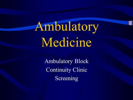 Ambulatory Medicine Ambulatory Block Continuity Clinic Screening.