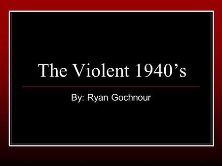 The Violent 1940's By: Ryan Gochnour. 1940 The Battle of Britain The Battle of Britain took place from July 10 th to October 31. 544 airman killed, 422.