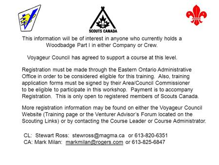 This information will be of interest in anyone who currently holds a Woodbadge Part I in either Company or Crew. Voyageur Council has agreed to support.