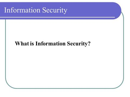 Information Security What is Information Security?