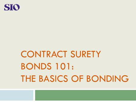 CONTRACT SURETY BONDS 101: THE BASICS OF BONDING.