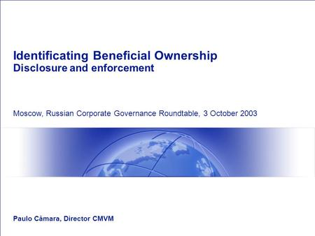 Identificating Beneficial Ownership Disclosure and enforcement Paulo Câmara, Director CMVM Moscow, Russian Corporate Governance Roundtable, 3 October 2003.