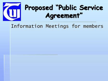 "Proposed ""Public Service Agreement"" Information Meetings for members."