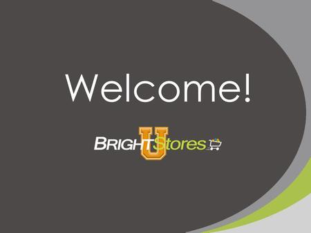 Welcome!. Company Store Support Webinar Series BrightStores Support The Best In the Industry!