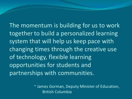 The momentum is building for us to work together to build a personalized learning system that will help us keep pace with changing times through the creative.