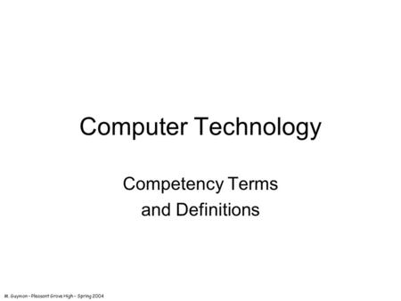 M. Guymon – Pleasant Grove High – Spring 2004 Computer Technology Competency Terms and Definitions.