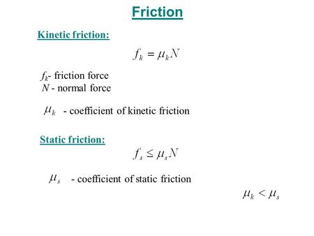 Friction Kinetic friction: fk- friction force N - normal force