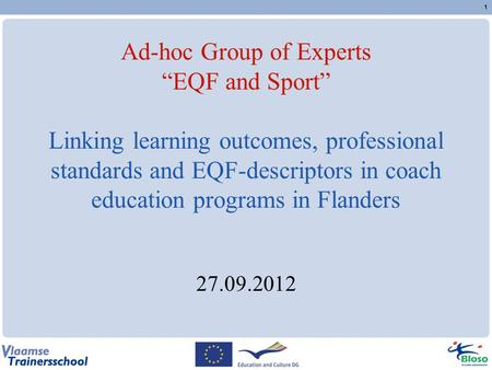 "1 Ad-hoc Group of Experts ""EQF and Sport"" Linking learning outcomes, professional standards and EQF-descriptors in coach education programs in Flanders."