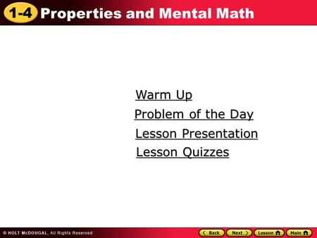 1-4 Properties and Mental Math Warm Up Warm Up Lesson Presentation Lesson Presentation Problem of the Day Problem of the Day Lesson Quizzes Lesson Quizzes.