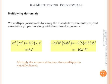 6.4 M ULTIPLYING P OLYNOMIALS Sec 6.4 - 1 Copyright © 2010 Pearson Education, Inc. All rights reserved. Multiplying Monomials We multiply polynomials by.