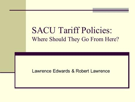SACU Tariff Policies: Where Should They Go From Here? Lawrence Edwards & Robert Lawrence.